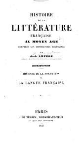 Histoire de la littérature française au moyen-âge: comparée aux littératures étrangères ; introduction : Histoire de la formation de la langue française