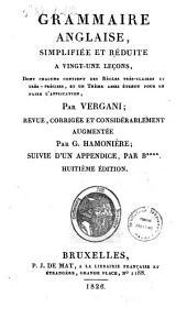 Grammaire anglaise simplifiée et reduite a vingt-une leçons dont chacune contient des regles .... par Vergani revue corrigée et considerablement augmentée par G. Harmoniere, suivie d'un appendice par B***