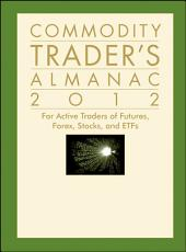 Commodity Trader's Almanac 2012: For Active Traders of Futures, Forex, Stocks and ETFs, Edition 7