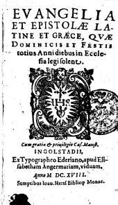 EVANGELIA ET EPISTOLAE LATINE ET GRAECE, QVAE DOMINICIS ET FESTIS totius Anni diebus in Ecclesia legi solent
