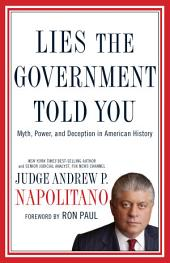 Lies the Government Told You: Myth, Power, and Deception in American History