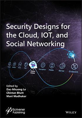 Security Designs for the Cloud  IoT  and Social Networking PDF