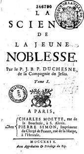 La Science de la jeune noblesse, par le P. J.-B.-P. Duchesne,...
