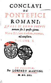 Conclavi De' Pontefici Romani: Qvali Si Sono Potvti trovare fin a questo giorno, Volume 1