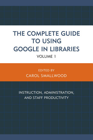 The Complete Guide to Using Google in Libraries PDF