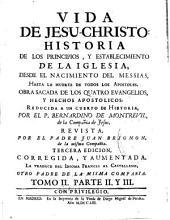 Vida de Jesu-Christo: historia de los principios, y establecimiento de la Iglesia, desde el nacimiento del Messias, hasta la muerte de todos los Apostoles ...