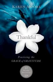 Thankful: Practicing the Grace of Gratitude: 52 Weekly Devotions