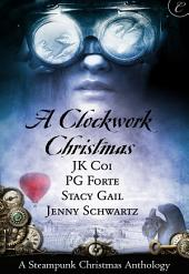 A Clockwork Christmas: Wanted: One Scoundrel\This Winter Heart\Far From Broken\Crime Wave in a Corset