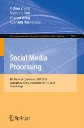 Social Media Processing: 4th National Conference, SMP 2015, Guangzhou, China, November 16-17, 2015, Proceedings