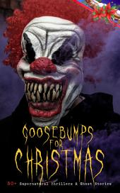 Goosebumps for Christmas: 30+ Supernatural Thrillers & Ghost Stories: Told After Supper, Between the Lights, The Box with the Iron Clamps , Wolverden Tower The Ghost's Touch, The Christmas Banquet, The Dead Sexton and much more