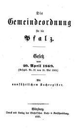 Die Gemeindeordnung für die Pfalz: Gesetz vom 29. April 1869 : (Gesetzbl. Nr. 52 vom 20. Mai 1869)