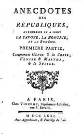 Anecdotes des républiques: auxquelles on a joint la Savoye, la Hongrie, et la Bohême, Volume1