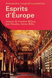 Esprits d'Europe: Autour de Czeslaw Milosz, Jan Patočka, István Bibó