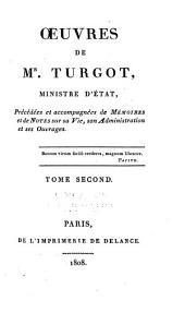 Œuvres de Mr. Turgot, ministre d'état: précédées et accompagnées de Memoires et de notes sur sa vie, son administration et ses ouvrages ...