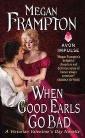 When Good Earls Go Bad: A Victorian Valentine's Day Novella
