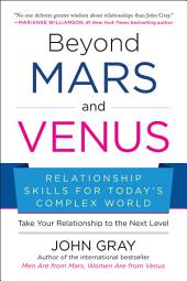 Beyond Mars and Venus: Relationship Skills for Today s Complex World