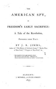 The American Spy  Or Freedom s Early Sacrifice Book