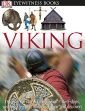 DK Eyewitness Books: Viking: Discover the Story of the Vikings—Their Ships, Weapons, Legends, and Saga of War and Discovery