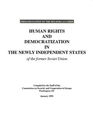 Human Rights and Democratization in the Newly Independent States of the Former Soviet Union PDF