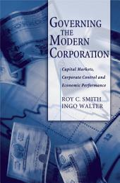 Governing the Modern Corporation : Capital Markets, Corporate Control, and Economic Performance: Capital Markets, Corporate Control, and Economic Performance