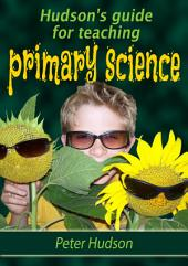 Hudson's guide for teaching primary science
