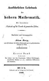 Ausführliches Lehrbuch der höhern Mathematik: mit besonderer Rücksicht auf die Zwecke des practischen Lebens. ¬Die Lehre von den Functionen, höhern Gleichungen, unendlichen Reihen u. s. w., endlichen Differenzen und Summen. 1