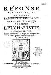 Réponse aux deux traitez intitulez La Perpetuité de la Foy de l'Eglise Catholique touchant l'Eucharistie (de P. Nicole et A. Arnauld Par J. Claude)