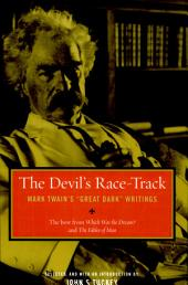 "The Devil's Race-Track: Mark Twain's ""Great Dark"" Writings, The Best from Which Was the Dream? and Fables of Man"