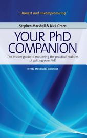 Your Phd Companion: The Insider Guide to Mastering the Practical Realities of Getting Your PhD