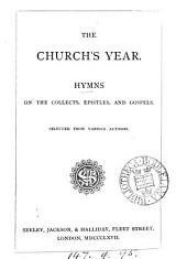 The Church's year: hymns on the collects, epistles, and gospels