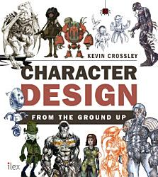 Character Design From The Ground Up Book PDF