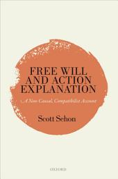 Free Will and Action Explanation: A Non-Causal, Compatibilist Account