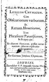 Lexicon Chymicum: Cùm Obscuriorum Verborum, Et Rerum Hermeticarum, Tum Phrasium Paracelsicarum, in Scriptis Ejus, Et Aliorum Chymicorum ... Explicationem Continens