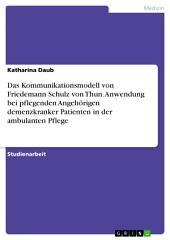 Das Kommunikationsmodell von Friedemann Schulz von Thun. Anwendung bei pflegenden Angehörigen demenzkranker Patienten in der ambulanten Pflege