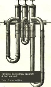 Éléments d'acoustique musicale & instrumentale: comprenant l'examen de la construction théorique de tous les instruments de musique en usage dans l'orchestration modern