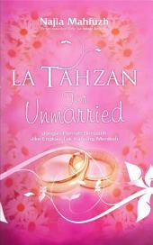 La Tahzan For Unmarried: Jangan Pernah Bersedih Jika engkau Tak Kunjung Menikah