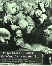 The works of Mr. Francis Rabelais, doctor in physick ...