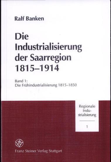 Die Industrialisierung der Saarregion 1815 1914  Die Fr  hindustrialisierung 1815 1850 PDF