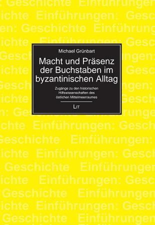 Macht und Pr  senz der Buchstaben im byzantinischen Alltag PDF