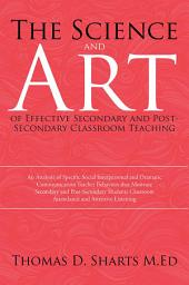 The Science and Art of Effective Secondary and Post-Secondary Classroom Teaching: An Analysis of Specific Social Interpersonal and Dramatic Communication Teacher Behaviors That Motivate Secondary and Post-Secondary Students Classroom Attendance and Attentive Listening