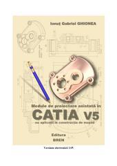 Module de proiectare asistată în CATIA V5: Cu aplicaţii în construcţia de maşini