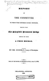 Report of the Committee to Whom Were Referred Sundry Petitions, Praying that the Schuykill Permanent Bridge Should be Made a Free Bridge
