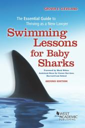 Swimming Lessons for Baby Sharks: The Essential Guide to Thriving as a New Lawyer: The Essential Guide to Thriving as a New Lawyer, Edition 2