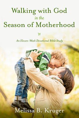 Walking with God in the Season of Motherhood