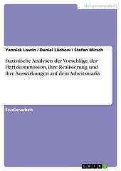 Statistische Analysen der Vorschläge der Hartzkommission, ihre Realisierung und ihre Auswirkungen auf dem Arbeitsmarkt