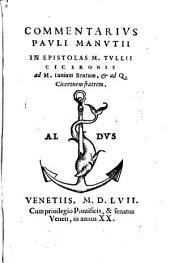 Commentarivs Pavli Manvtii In Epistolas M. Tvllii Ciceronis ad M. Iunium Brutum, & ad Q. Ciceronem fratrem