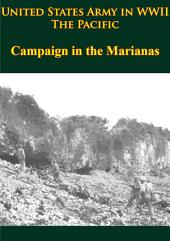 United States Army in WWII - the Pacific - Campaign in the Marianas: [Illustrated Edition]