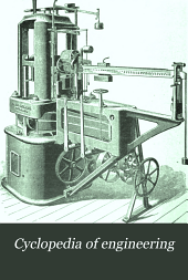 Cyclopedia of Engineering: A General Reference Work on Steam Boilers, Steam Pumps, Steam Engines, Gas and Oil Engines, Marine and Locomotive Work ...
