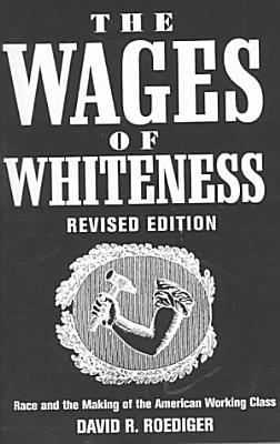The Wages of Whiteness PDF
