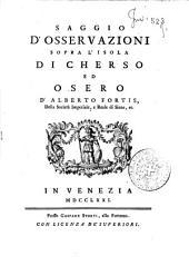 Saggio d'osservazioni sopra l'isola di Cherso ed Osero d'Alberto Fortis, ..
